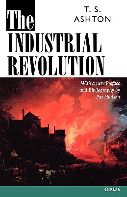 The Industrial Revolution, 1760-1830 By Ashton, Thomas Southcliffe/ Ashton, T. S.