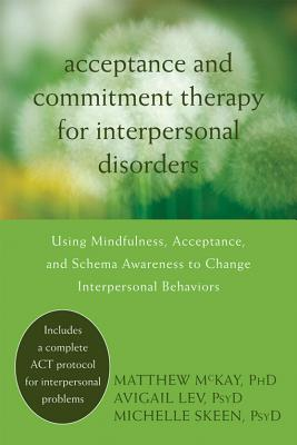 Acceptance and Commitment Therapy for Interpersonal Problems By McKay, Matthew